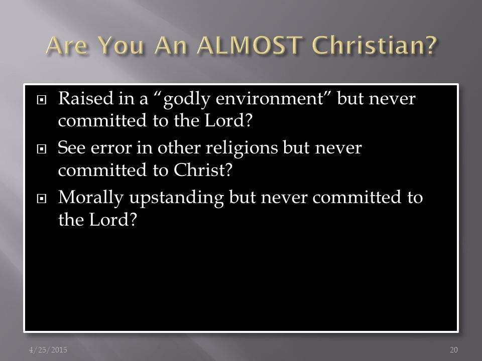  Raised in a godly environment but never committed to the Lord.