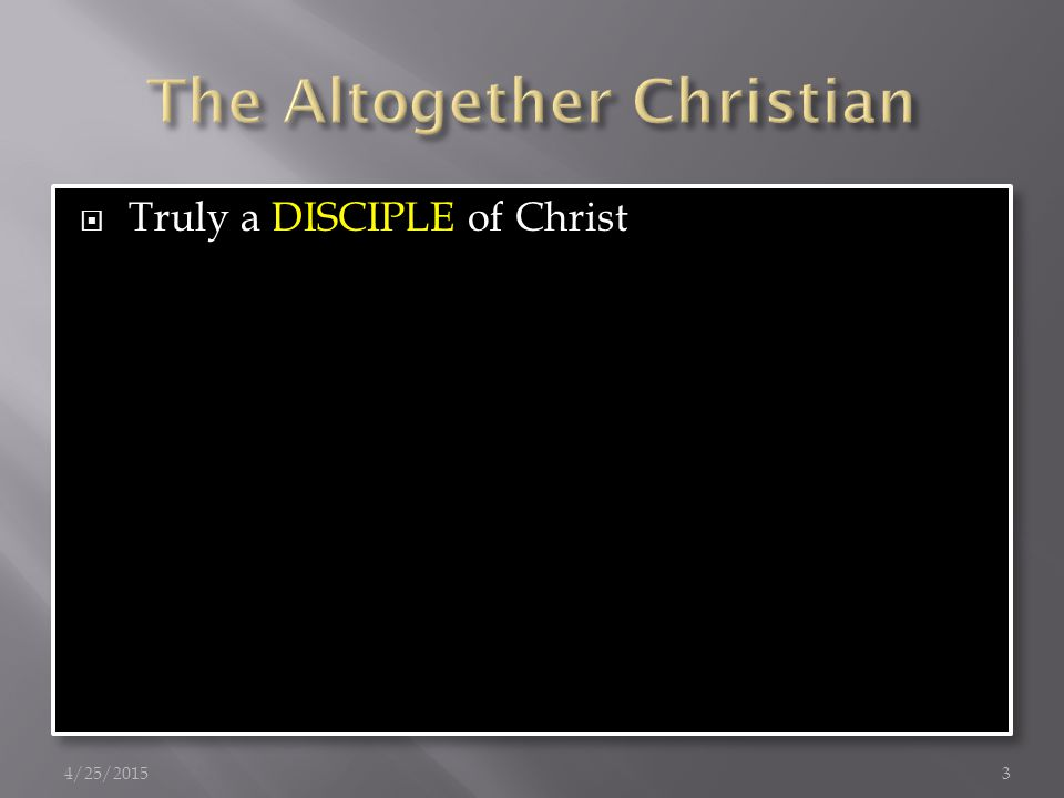  Truly a DISCIPLE of Christ 4/25/20153
