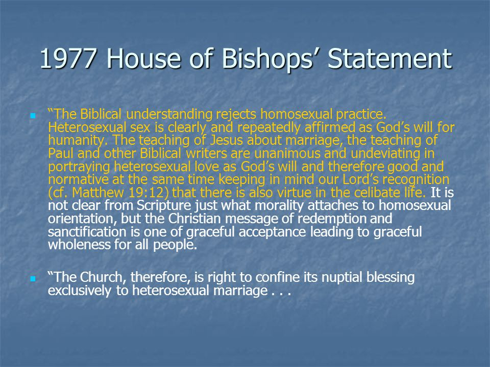 1977 House of Bishops' Statement The Biblical understanding rejects homosexual practice.