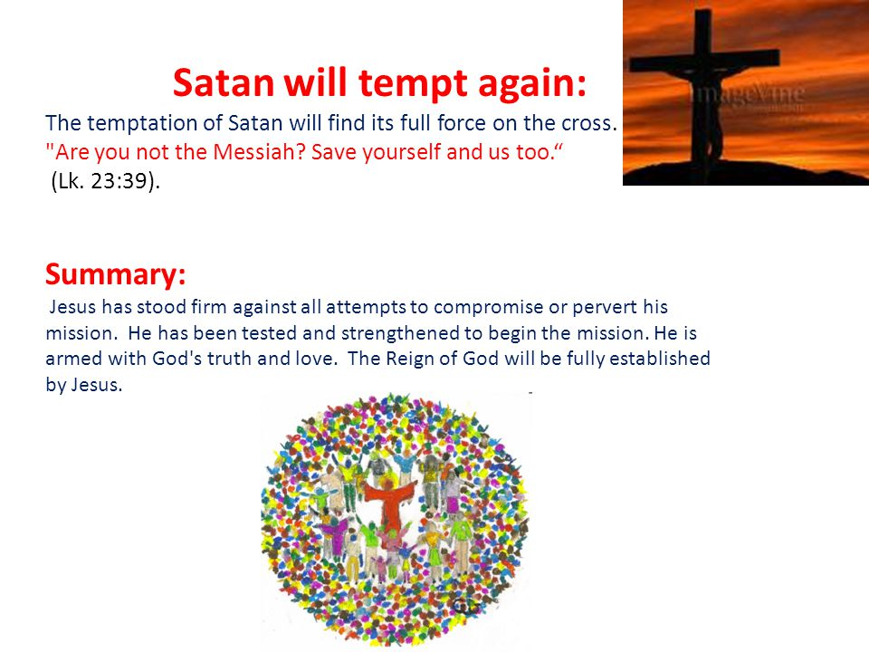 Satan will tempt again: The temptation of Satan will find its full force on the cross.