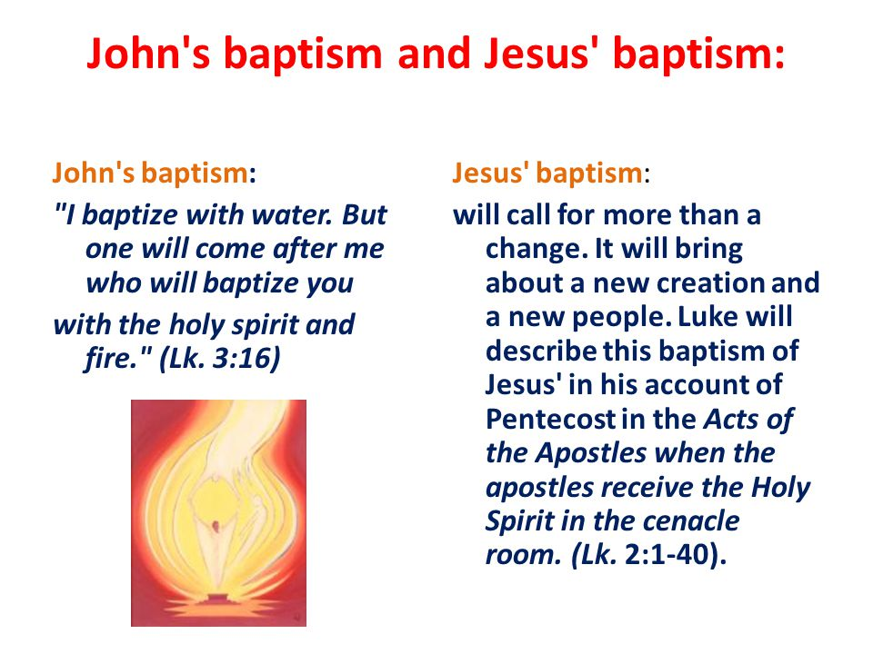 John s baptism and Jesus baptism: John s baptism: I baptize with water.