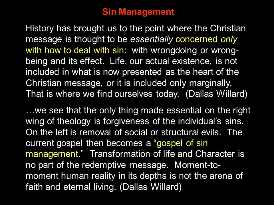 Sin Management History has brought us to the point where the Christian message is thought to be essentially concerned only with how to deal with sin:
