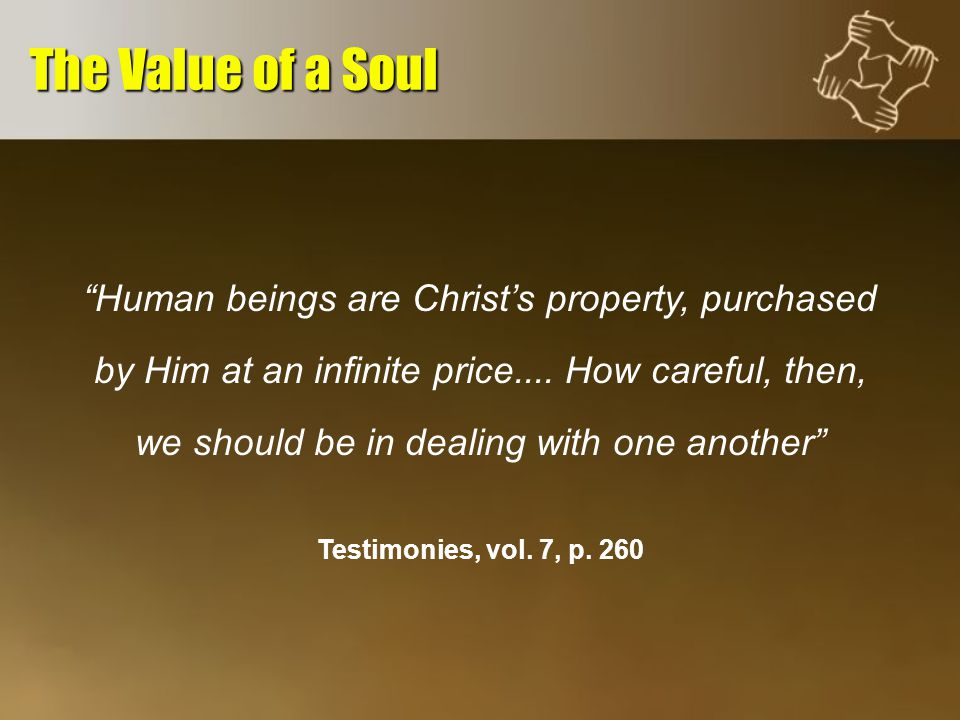 Human beings are Christ's property, purchased by Him at an infinite price....