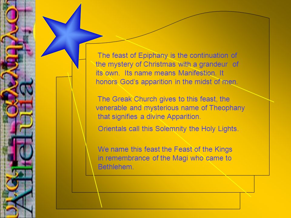 The feast of Epiphany is the continuation of the mystery of Christmas with a grandeur of its own.