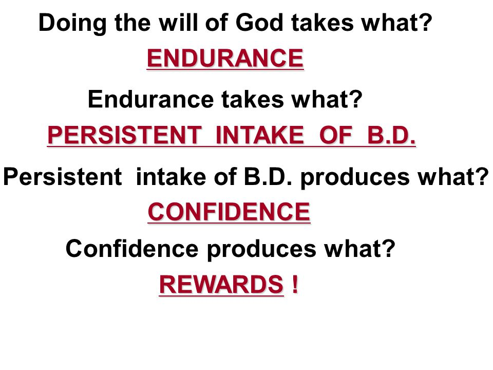 Doing the will of God takes what. ENDURANCE ENDURANCE Endurance takes what.
