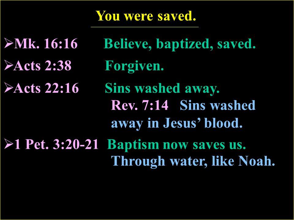 You were saved. Mk. 16:16 Believe, baptized, saved.