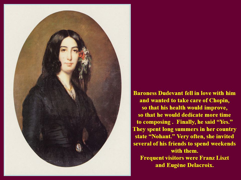 In 1836, at a party hosted by Countess Marie d Agoult, fiancée of composer and close friend Franz Liszt, Chopin met Amandine - Aurore Dupin, Baroness Dudevant, better known by her pseudonym George Sand, a writer.