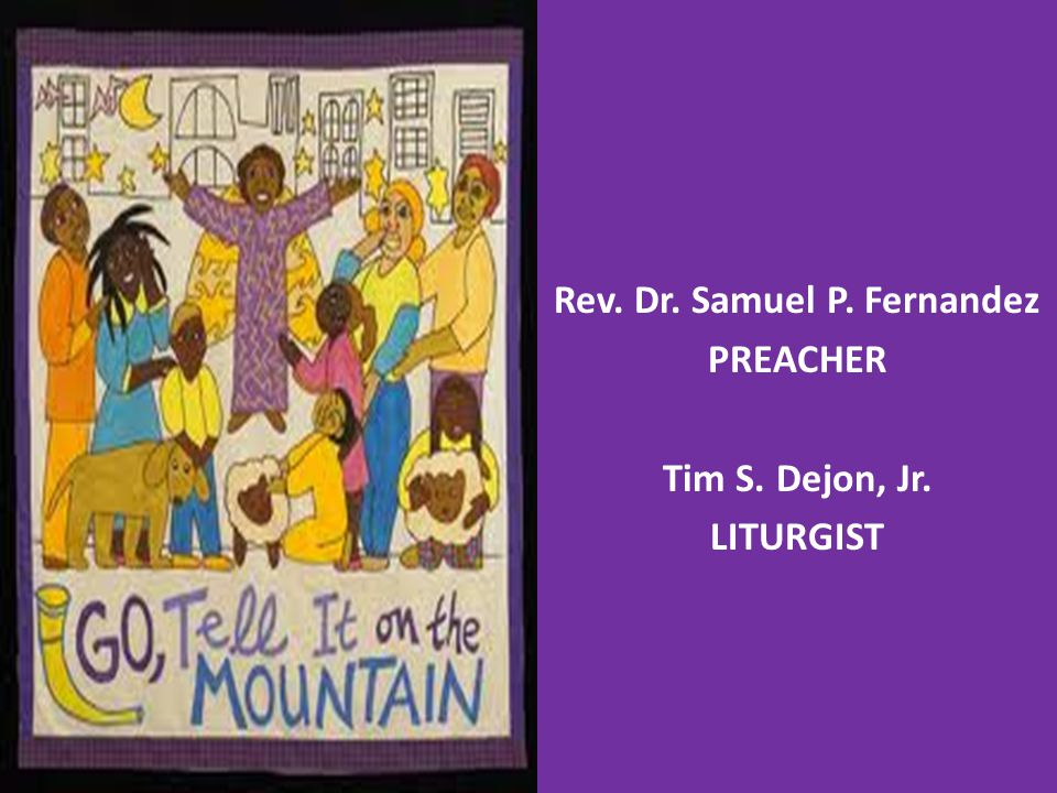 Rev. Dr. Samuel P. Fernandez PREACHER Tim S. Dejon, Jr. LITURGIST