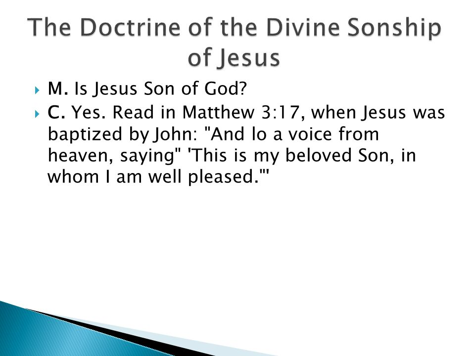  M. Is Jesus Son of God.  C. Yes.