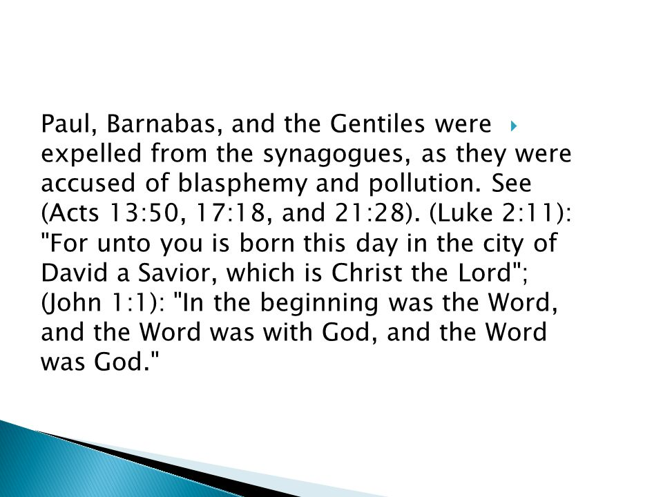  Paul, Barnabas, and the Gentiles were expelled from the synagogues, as they were accused of blasphemy and pollution.