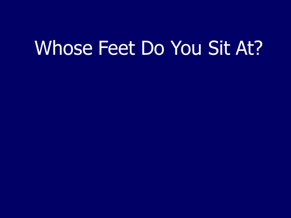 Whose Feet Do You Sit At