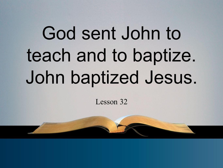6.John baptized Jesus. Matthew 3:13-17 Matthew 3:17 7.