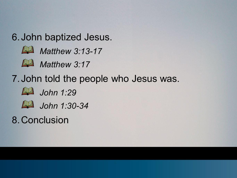 6. John baptized Jesus. Matthew 3:13-17 Matthew 3:17 7.