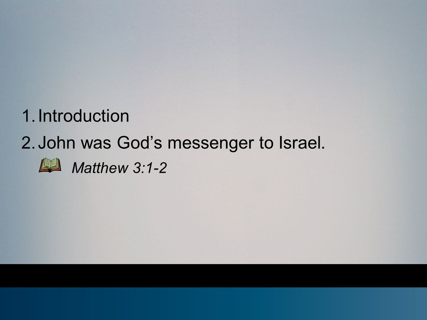 1. Introduction 2. John was God's messenger to Israel. Matthew 3:1-2