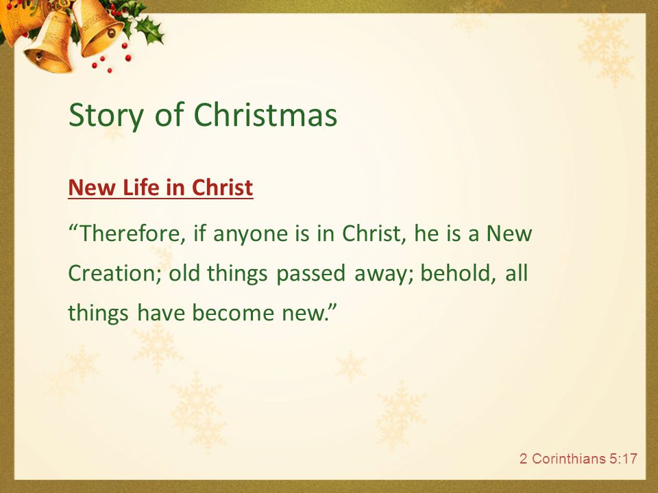 "New Life in Christ ""Therefore, if anyone is in Christ, he is a New Creation; old things passed away; behold, all things have become new."" 2 Corinthian"
