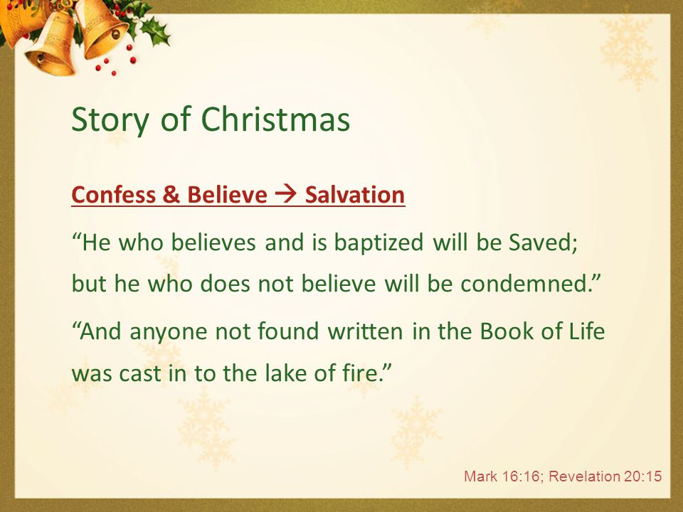 "Confess & Believe  Salvation ""He who believes and is baptized will be Saved; but he who does not believe will be condemned."" ""And anyone not found wr"