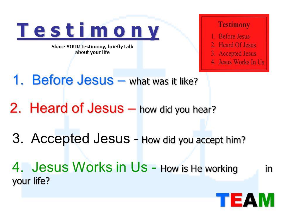 T e s t i m o n y 1. Before Jesus – what was it like.