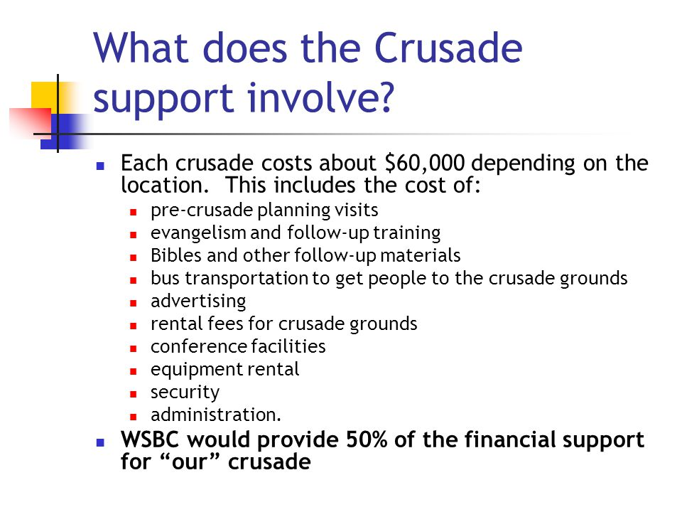 What does the Crusade support involve. Each crusade costs about $60,000 depending on the location.