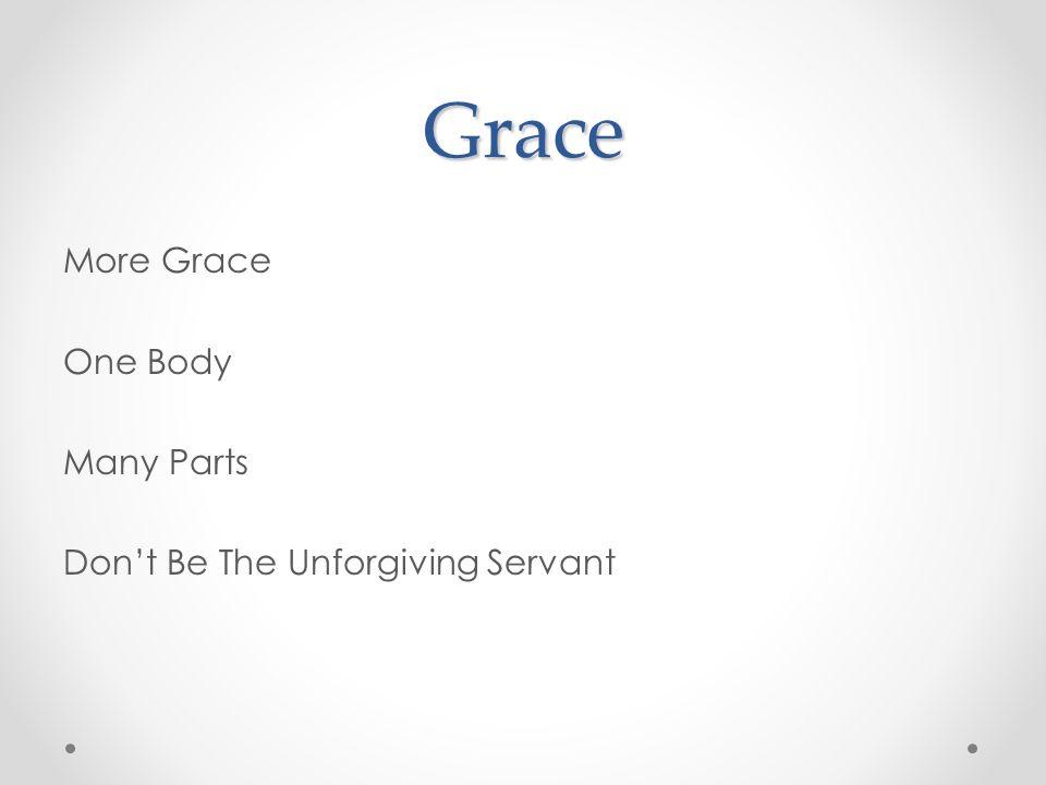 Grace More Grace One Body Many Parts Don't Be The Unforgiving Servant