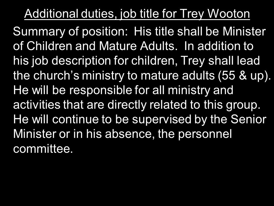 Additional duties, job title for Trey Wooton Summary of position: His title shall be Minister of Children and Mature Adults.