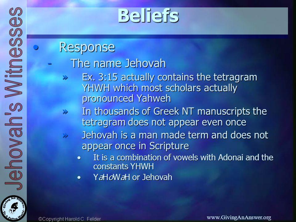 ©Copyright Harold C.Felder www.GivingAnAnswer.orgBeliefs ResponseResponse -The name Jehovah »Ex.