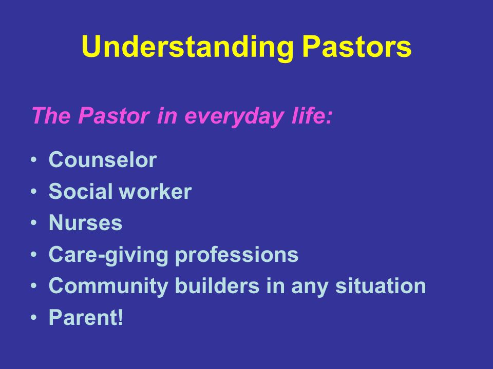 Understanding Pastors Counselor Social worker Nurses Care-giving professions Community builders in any situation Parent.