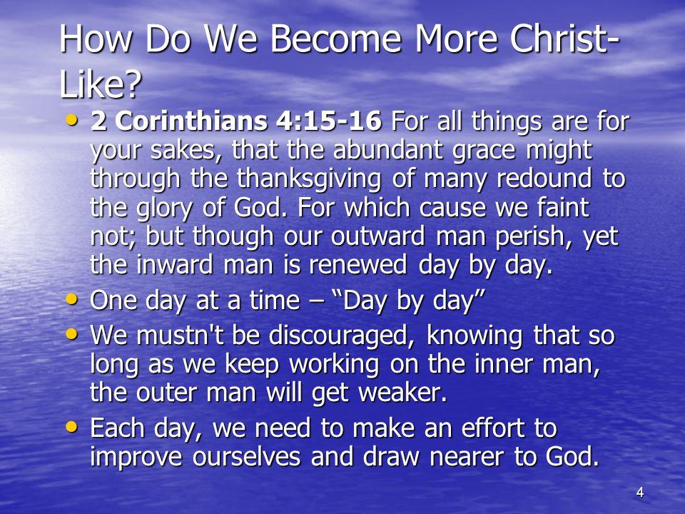4 How Do We Become More Christ- Like.