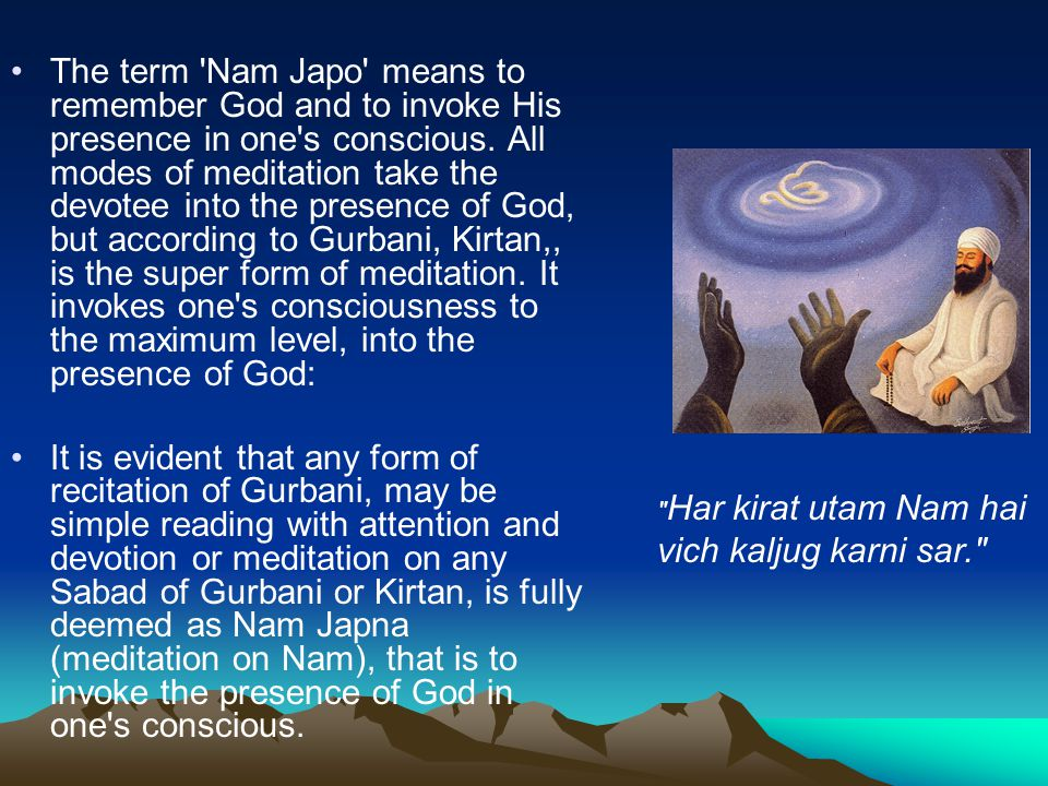 The term Nam Japo means to remember God and to invoke His presence in one s conscious.