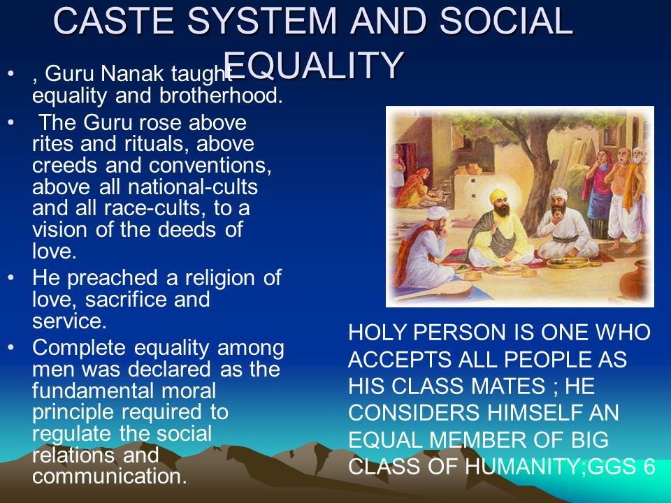 CASTE SYSTEM AND SOCIAL EQUALITY, Guru Nanak taught equality and brotherhood.