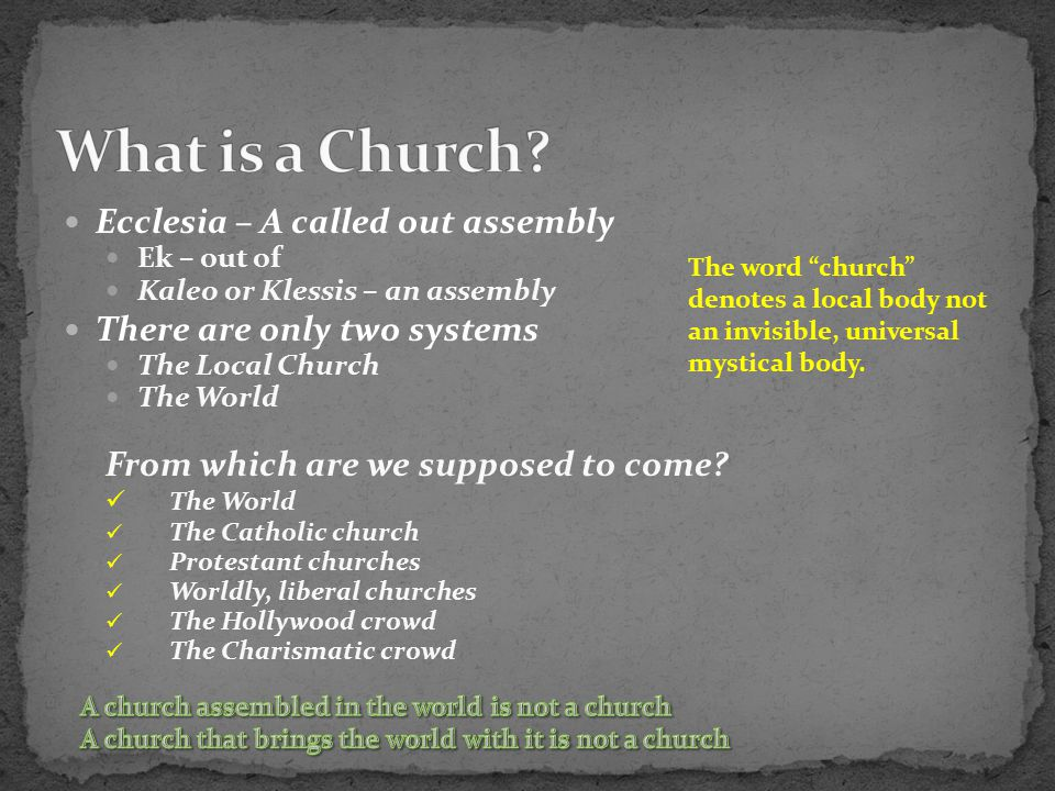 Ecclesia – A called out assembly Ek – out of Kaleo or Klessis – an assembly There are only two systems The Local Church The World From which are we su