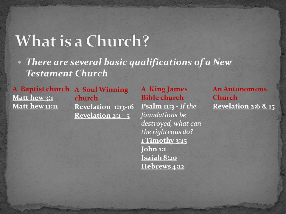 There are several basic qualifications of a New Testament Church A Baptist church Matt hew 3:1 Matt hew 11:11 A Soul Winning church Revelation 1:13 ‑