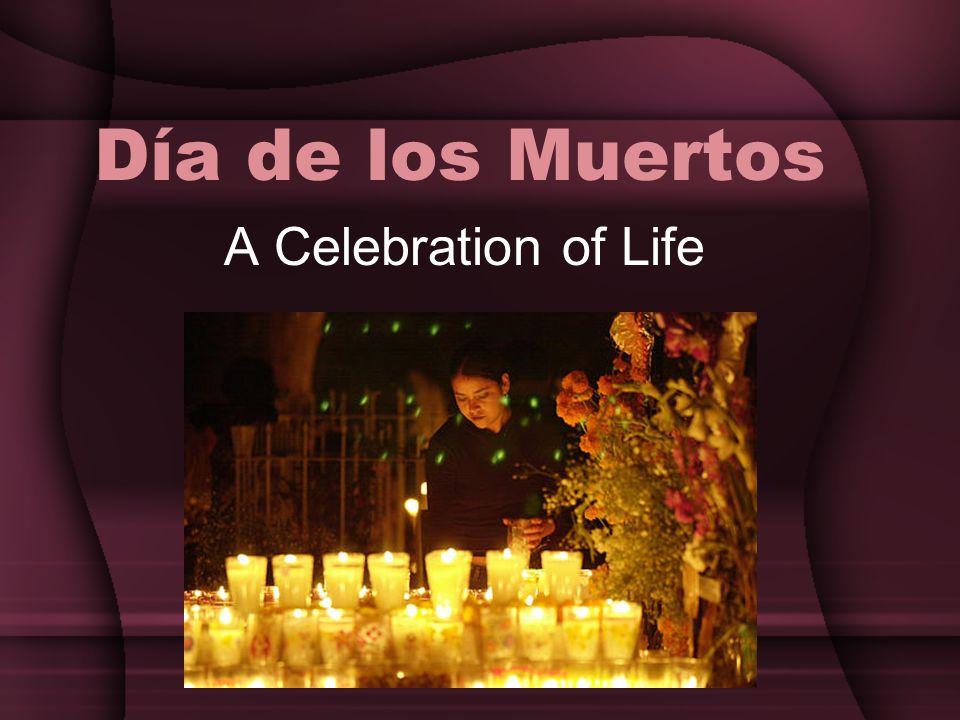 Día de los Muertos A Celebration of Life