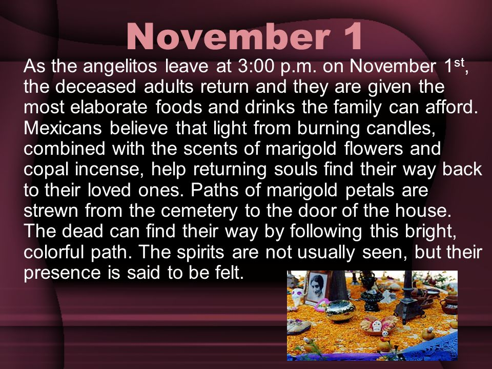 November 2 On Nov.2nd, families go to the gravesites of their loved ones.