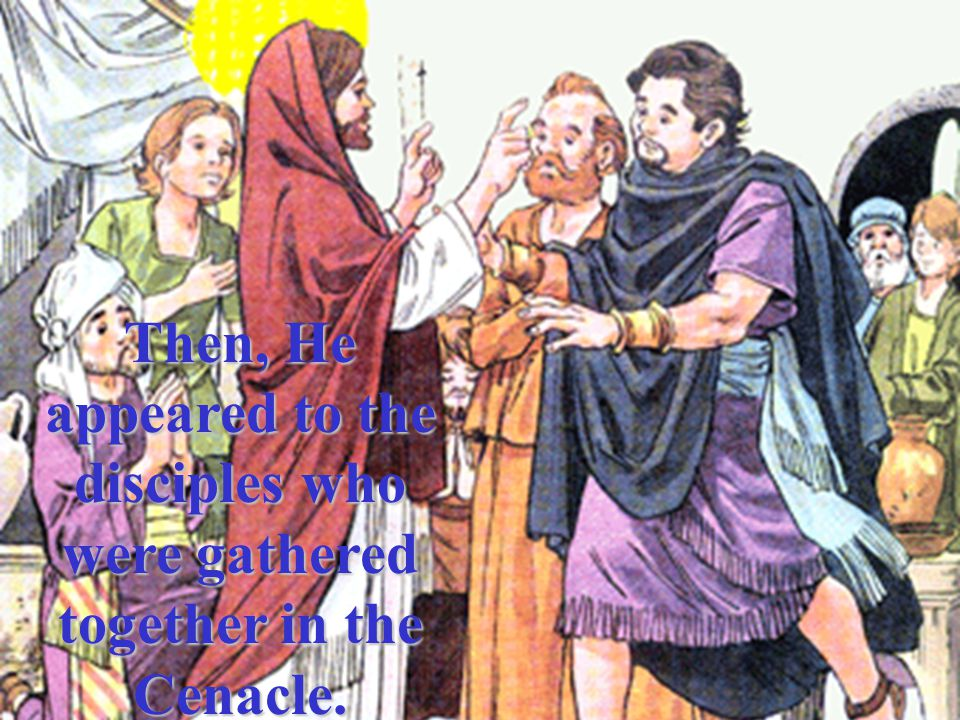 Then, He appeared to the disciples who were gathered together in the Cenacle.