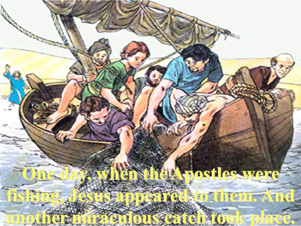 One day, when the Apostles were fishing, Jesus appeared to them.