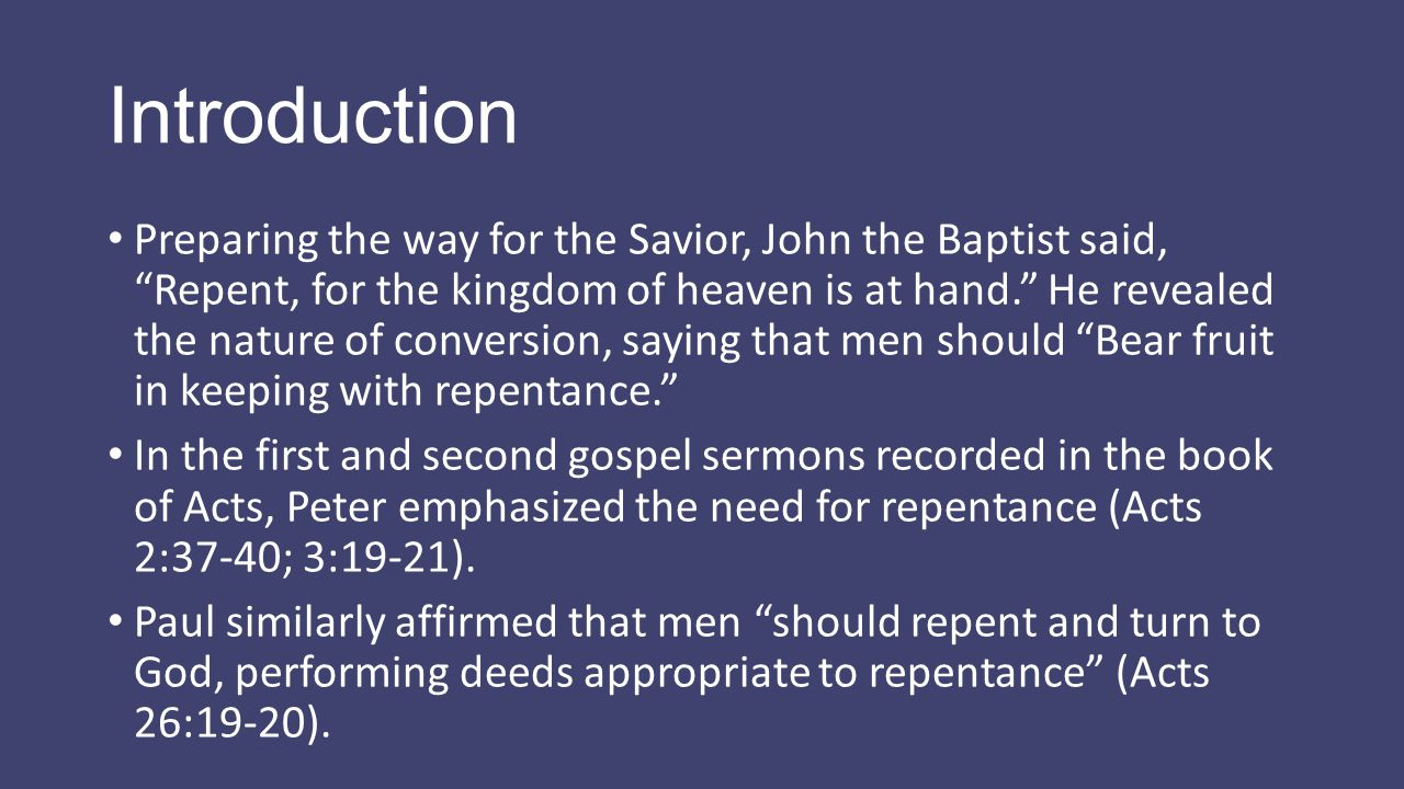 "Introduction Preparing the way for the Savior, John the Baptist said, ""Repent, for the kingdom of heaven is at hand."" He revealed the nature of conver"
