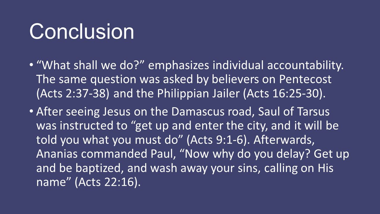 "Conclusion ""What shall we do?"" emphasizes individual accountability. The same question was asked by believers on Pentecost (Acts 2:37-38) and the Phil"