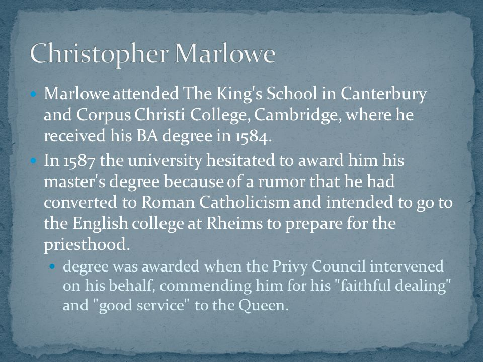 Marlowe is often alleged to have been a government spy No direct evidence supports this theory, although the Council s letter is evidence that Marlowe had served the government in some secret capacity.
