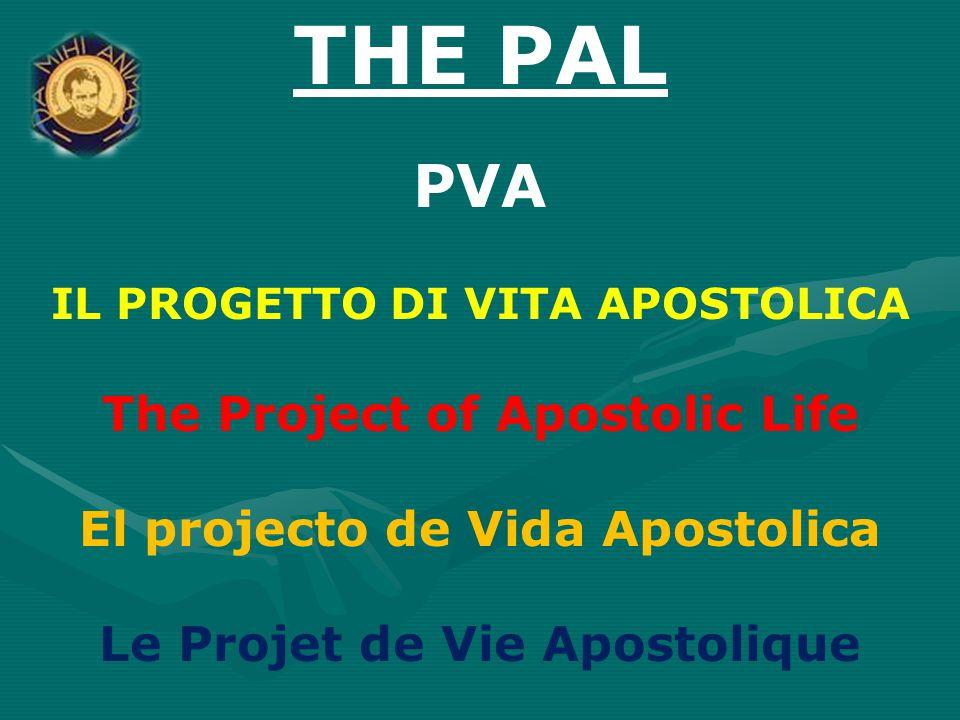 THE PAL PVA IL PROGETTO DI VITA APOSTOLICA The Project of Apostolic Life El projecto de Vida Apostolica Le Projet de Vie Apostolique