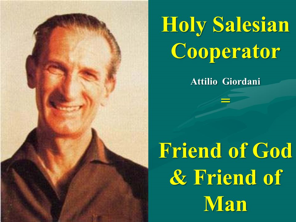 Holy Salesian Cooperator Attilio Giordani = Friend of God & Friend of Man