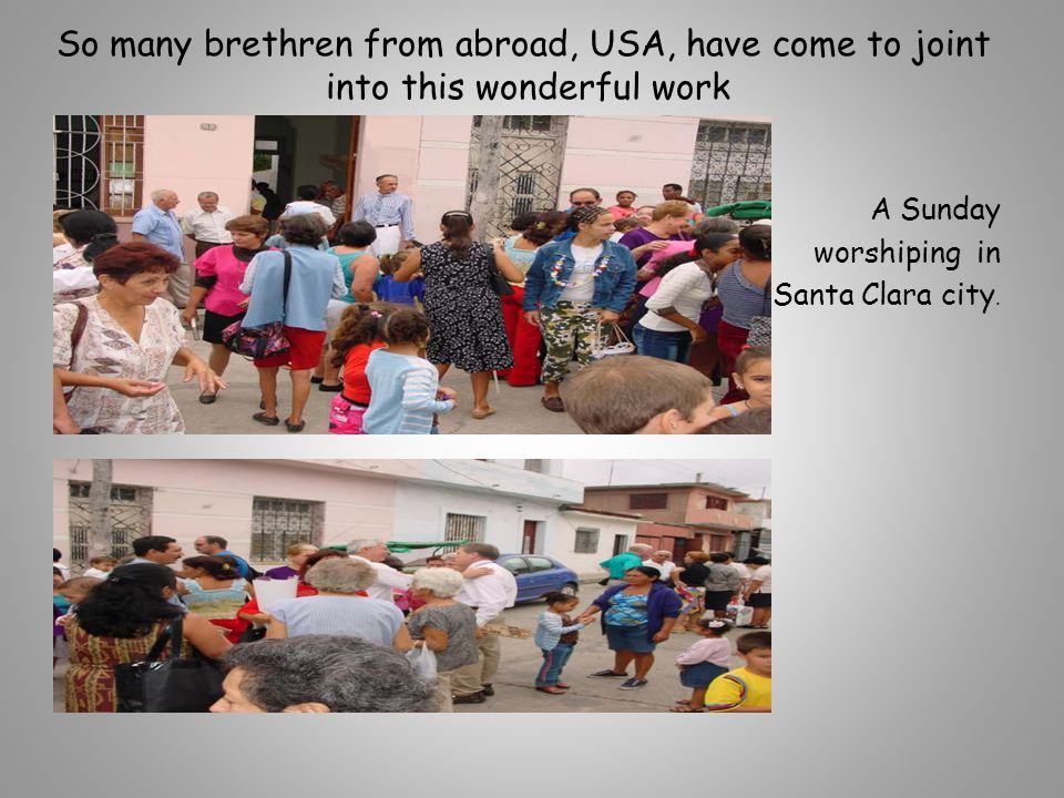 So many brethren from abroad, USA, have come to joint into this wonderful work A Sunday worshiping in Santa Clara city.