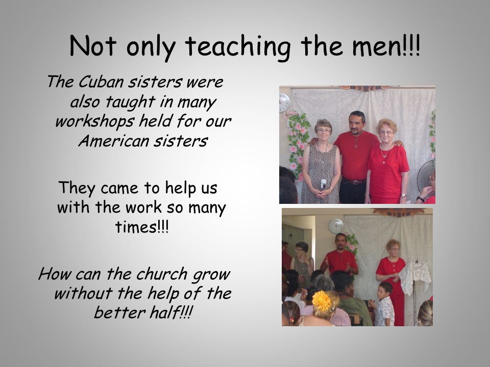 Not only teaching the men!!! The Cuban sisters were also taught in many workshops held for our American sisters They came to help us with the work so