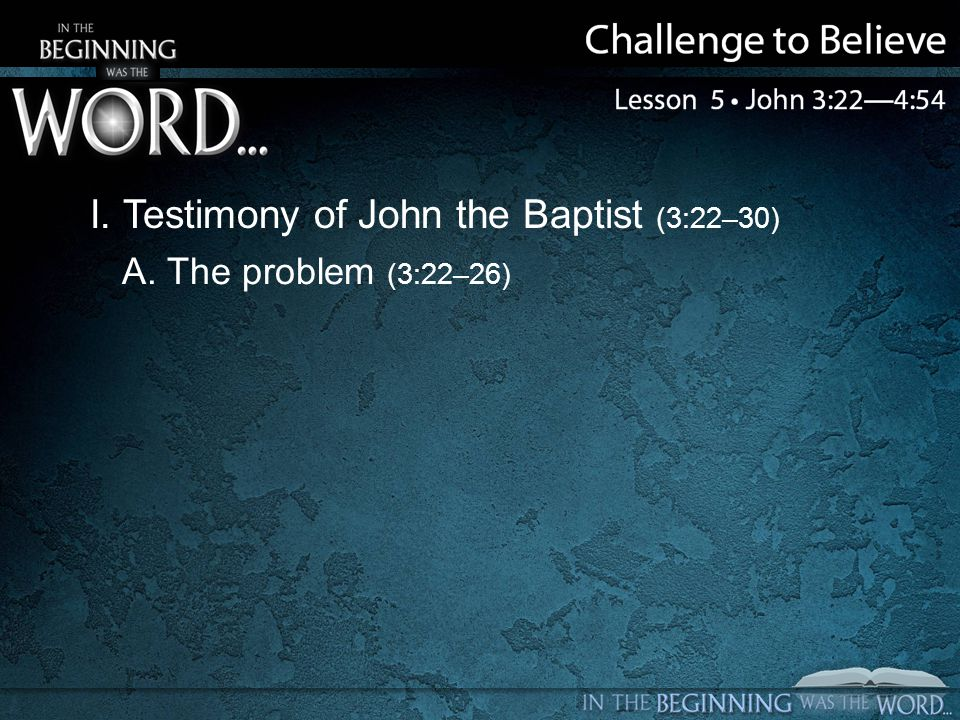I. Testimony of John the Baptist (3:22–30) A. The problem (3:22–26)