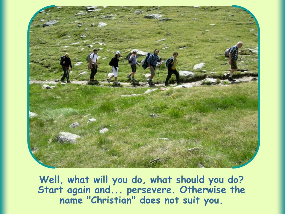 Well, what will you do, what should you do.Start again and...