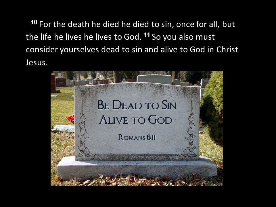 10 For the death he died he died to sin, once for all, but the life he lives he lives to God.