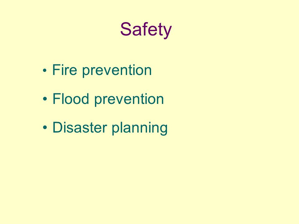 Safety Fire prevention Flood prevention Disaster planning