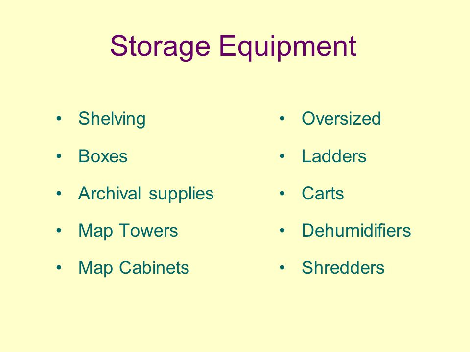 Storage Equipment Shelving Boxes Archival supplies Map Towers Map Cabinets Oversized Ladders Carts Dehumidifiers Shredders