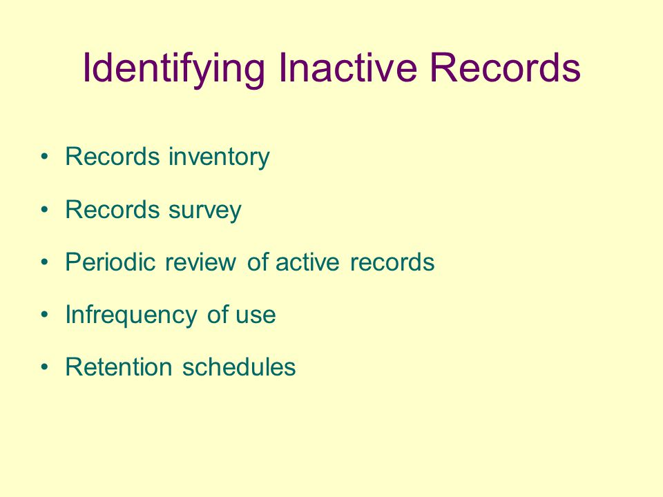 Identifying Inactive Records Records inventory Records survey Periodic review of active records Infrequency of use Retention schedules