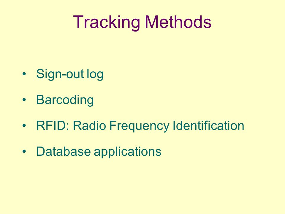 Tracking Methods Sign-out log Barcoding RFID: Radio Frequency Identification Database applications