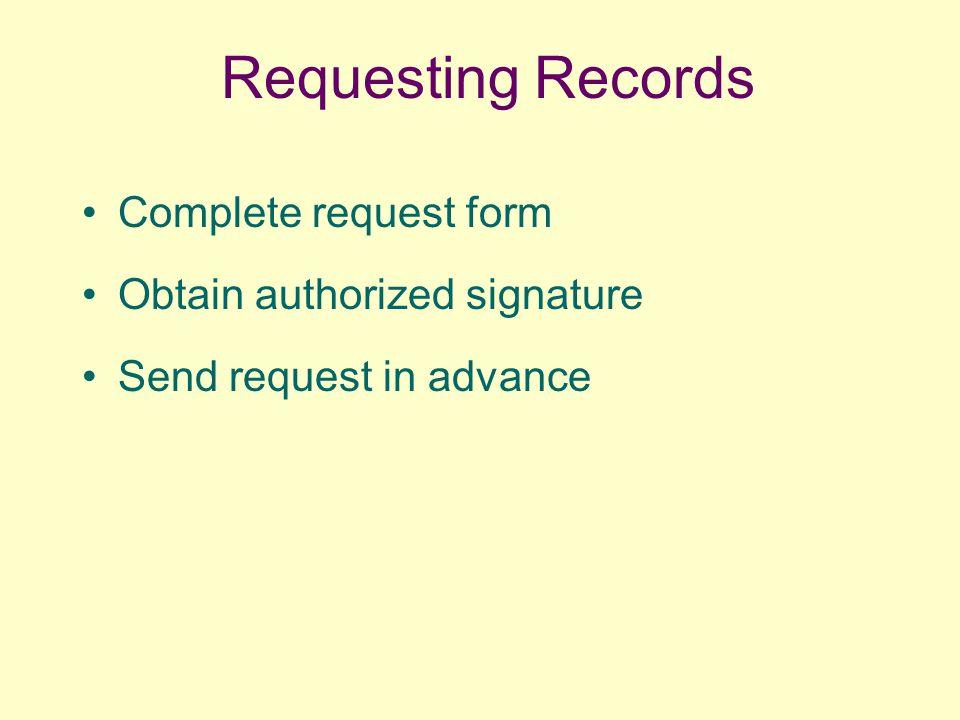 Requesting Records Complete request form Obtain authorized signature Send request in advance